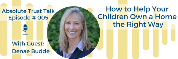 005: How to Help Your Children Own a Home the Right Way with Denae Budde