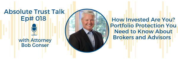 018: How Invested Are You? Portfolio Protection You Need to Know About Brokers and Advisors