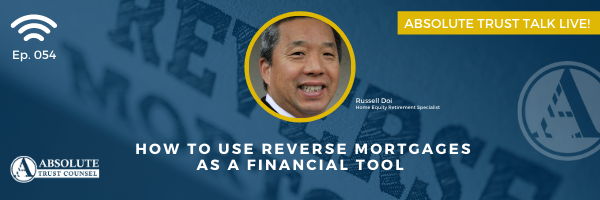 054: How to Use Reverse Mortgages as a Financial Tool