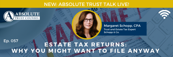 057:Estate Tax Returns: Why You Might Want to File Anyway
