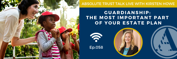 058: The Importance of Guardianship in Your Estate Plan